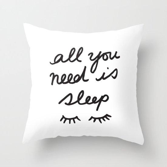 All You Need Is Sleep Throw Pillow