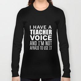 I have a teacher voice and I am not afraid to use it teacher t-shirts Long Sleeve T-shirt