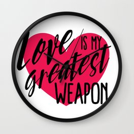 Love is My Greatest Weapon Wall Clock
