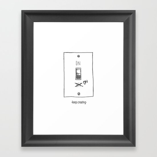 Keep Creating Framed Art Print