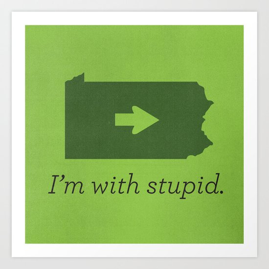 I'm With Stupid Art Print