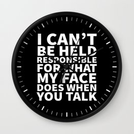 I Can't Be Held Responsible For What My Face Does When You Talk (Black & White) Wall Clock