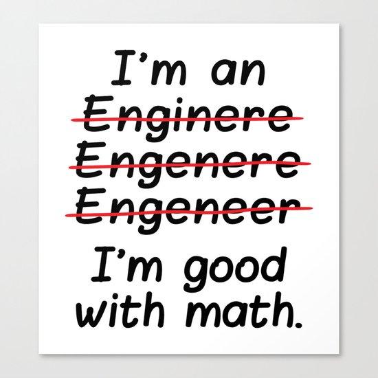 I'm an Engineer I'm Good at Math Canvas Print