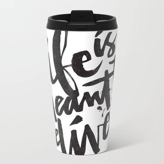 LIFE IS MEANT TO BE LIVED Metal Travel Mug