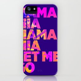 Mama mia mama mia let me go iPhone Case