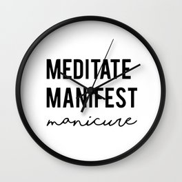 Meditate manifest manicure Wall Clock