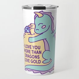 I love you more than dragons love gold Travel Mug