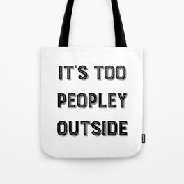 It's Too Peopley Outside. Tote Bag