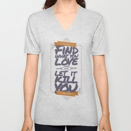 MY DEAR, FIND WHAT YOU LOVE AND LET IT KILL YOU Unisex V-Neck