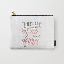Though she be but little, she is fierce Carry-All Pouch