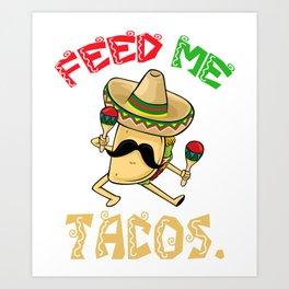 Feed Me Tacos - Cinco De Mayo Art Print