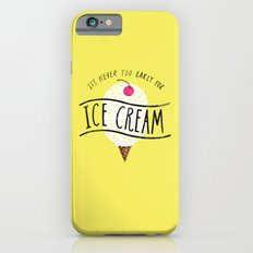 Never too Early for Ice Cream iPhone 6s Slim Case