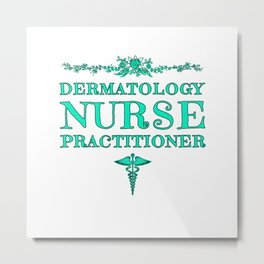 Dermatology Nurse Practitioner Graduation Gift Metal Print