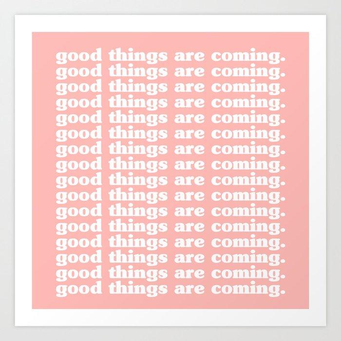 good things are coming. Kunstdrucke