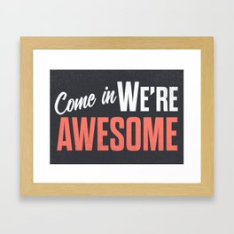 Come in we are awesome, vintage Business sign, shop entrance, we're open, store signs Framed Art Print