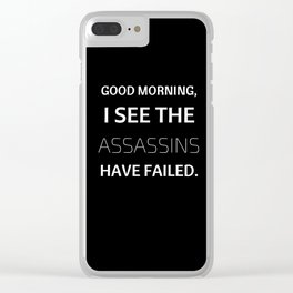 Good Morning, I see the Assassins have failed. Clear iPhone Case