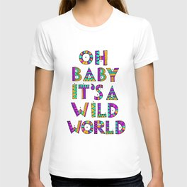 Oh Baby it's a Wild World T-shirt