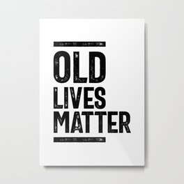 Old Lives Matter 40th 50th 60th Birthday Gifts For Men Women Metal Print