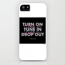 Turn On, Tune In, Drop Out [Black] iPhone Case