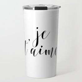 Je t'aime, Love Quote, French Quote, Inspirational Art, Anniversary Gift Travel Mug