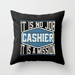 Cashier  - It Is No Job, It Is A Mission Throw Pillow