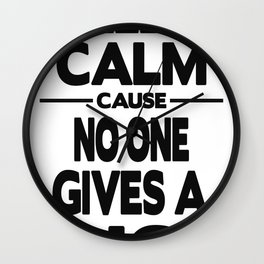 Keep Calm Cause No One Gives A Fuck Wall Clock