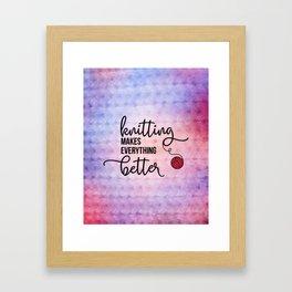 Knitting Makes Everything Better Framed Art Print