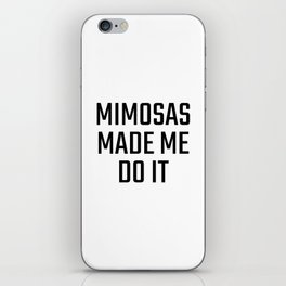 Mimosas Made Me Do It iPhone Skin