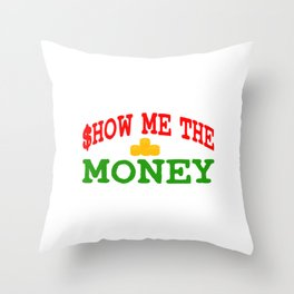 Show me The Money T-shirt For those who have or dreamed of having Money or become Rich Wealthy Throw Pillow