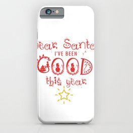 Dear Santa Ive been a good girl this year iPhone Case