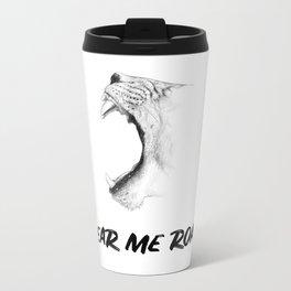 Hear Me Roar Metal Travel Mug