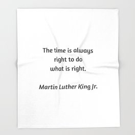 Martin Luther King Inspirational Quote - The time is always right to do what is right Throw Blanket