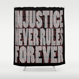 injustice never rules forever Shower Curtain