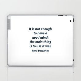 It is not enough to have a good mind; the main thing is to use it well - Rene Descartes Quote Laptop & iPad Skin