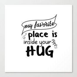 My favorite place is inside your hug Canvas Print