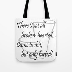 There I sat all broken-hearted... Tote Bag
