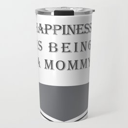 Happiness Is Being a Mommy New Mom Travel Mug