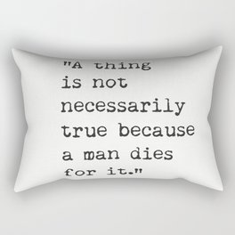 """""""A thing is not necessarily true because a man dies for it."""" Rectangular Pillow"""