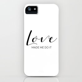 Love Made Me Do It,Love Quote,Love Art,Love Gift,Hand Lettering,Boyfriend Gift,Family Sign,Lovely Wo iPhone Case