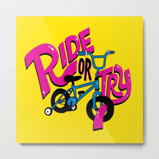 Ride or Try Metal Print