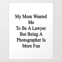 My Mom Wanted Me To Be A Lawyer But Being A Photographer Is More Fun  Art Print