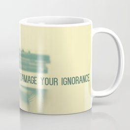 Reading can seriously damage your ignorance Coffee Mug
