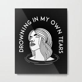 Drowning in my own tears Metal Print