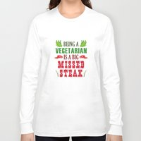 vegetarian Long Sleeve T-shirts featuring Being A Vegetarian Is A Big Missed Steak by AmazingVision