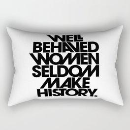 Well Behaved Women Seldom Make History (Black & White Version) Rectangular Pillow