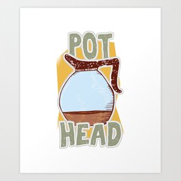 Funny Caffeine Beverages Coffee Brewer Beans Gift Pot Head Hilarious Coffee Lovers Art Print