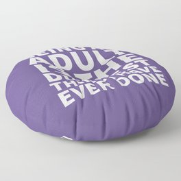 Being an Adult is the Dumbest Thing I have Ever Done (Ultra Violet) Floor Pillow
