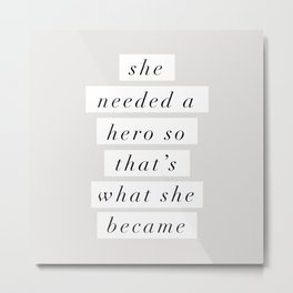 She Needed a Hero So Thats What She Became Metal Print
