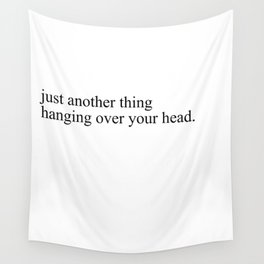 just another thing hanging over your head Wandbehang