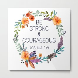 Be Strong and Courageous Metal Print
